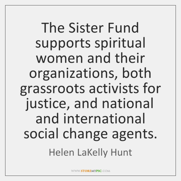 The Sister Fund supports spiritual women and their organizations, both grassroots activists ...