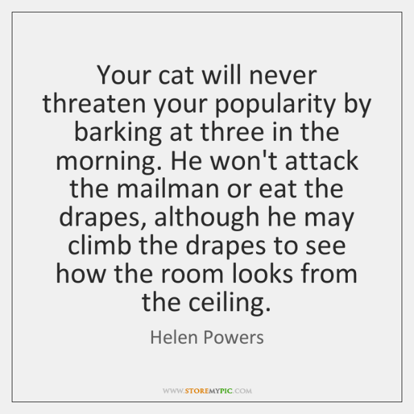 Your cat will never threaten your popularity by barking at three in ...