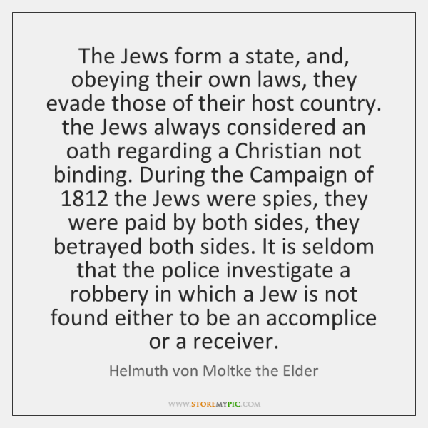 The Jews form a state, and, obeying their own laws, they evade ...