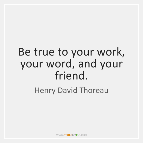 Be True To Your Work Your Word And Your Friend Storemypic