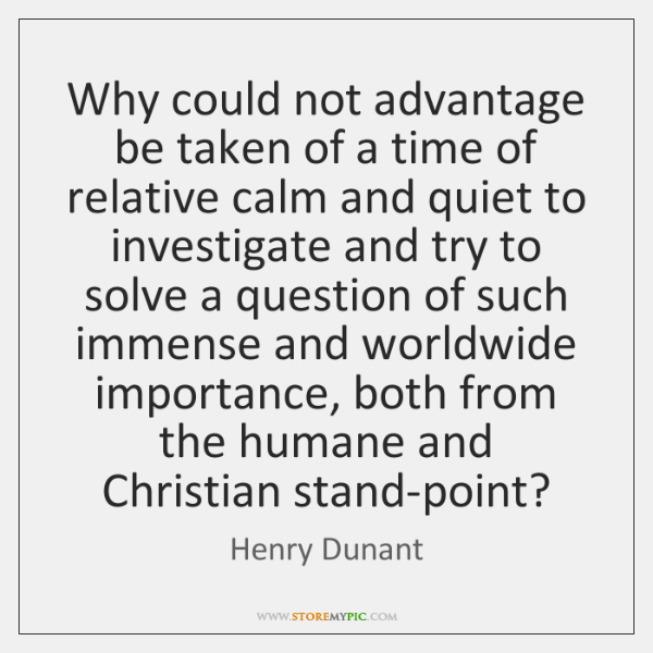 Why could not advantage be taken of a time of relative calm ...