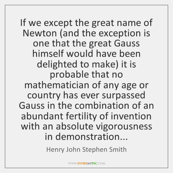 If we except the great name of Newton (and the exception is ...