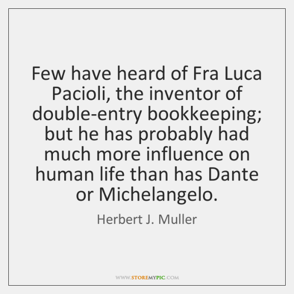 Few have heard of Fra Luca Pacioli, the inventor of double-entry bookkeeping; ...