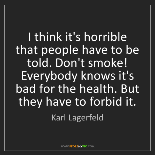 Karl Lagerfeld: I think it's horrible that people have to be told. Don't...