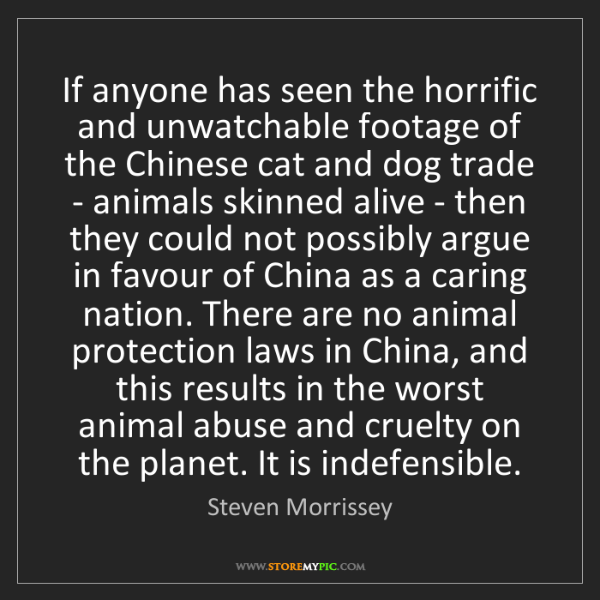 Steven Morrissey: If anyone has seen the horrific and unwatchable footage...