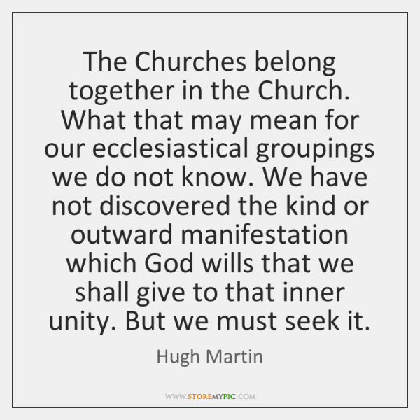 The Churches belong together in the Church. What that may mean for ...
