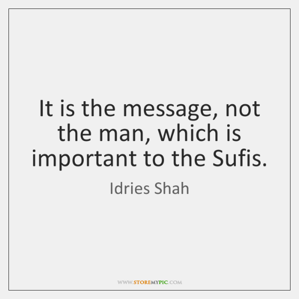 It is the message, not the man, which is important to the ...
