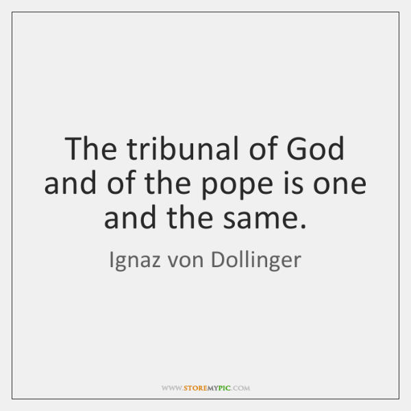 The tribunal of God and of the pope is one and the ...