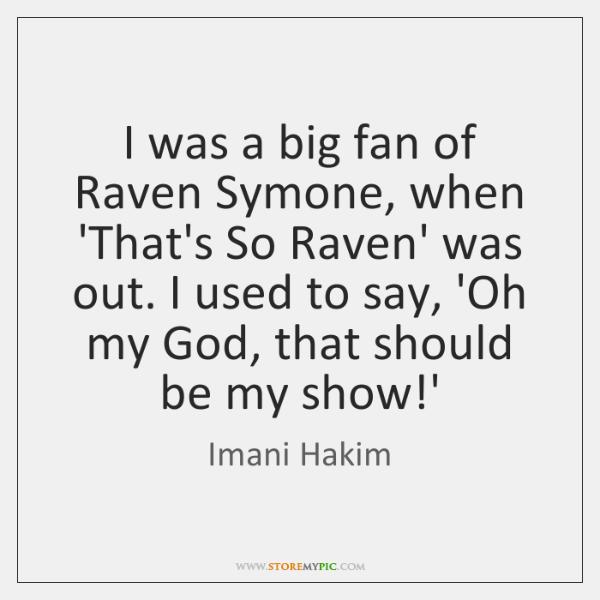 I was a big fan of Raven Symone, when 'That's So Raven' ...
