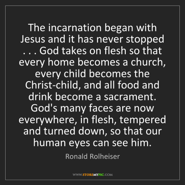 Ronald Rolheiser: The incarnation began with Jesus and it has never stopped...