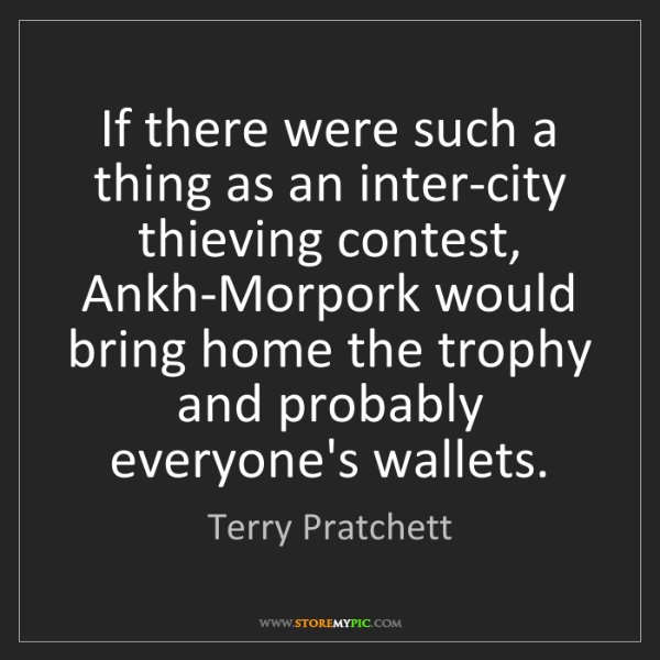 Terry Pratchett: If there were such a thing as an inter-city thieving...