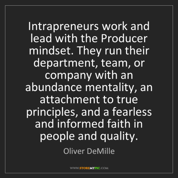 Oliver DeMille: Intrapreneurs work and lead with the Producer mindset....