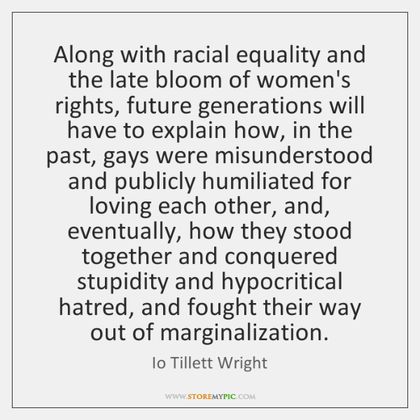 Along with racial equality and the late bloom of women's rights, future ...