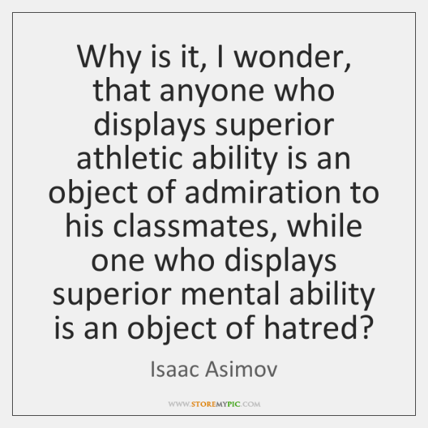 Why is it, I wonder, that anyone who displays superior athletic ability ...