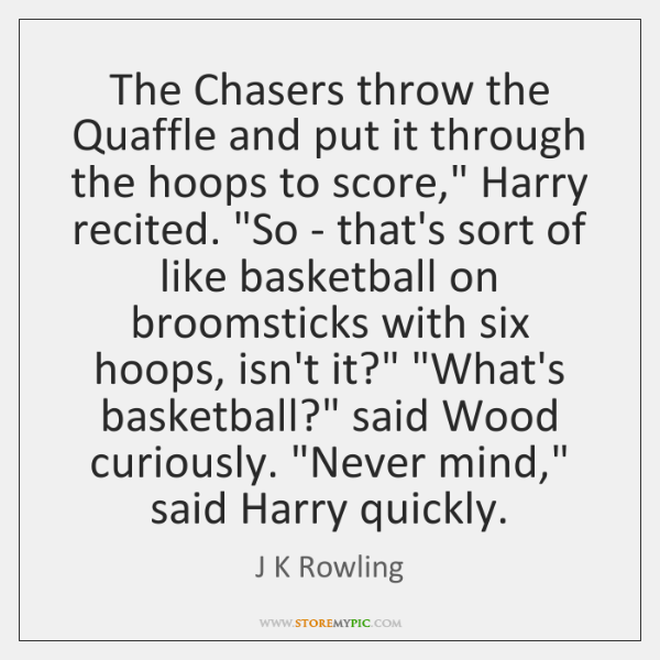 The Chasers throw the Quaffle and put it through the hoops to ...