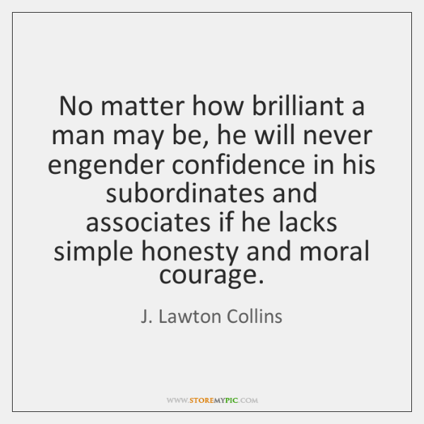 No matter how brilliant a man may be, he will never engender ...