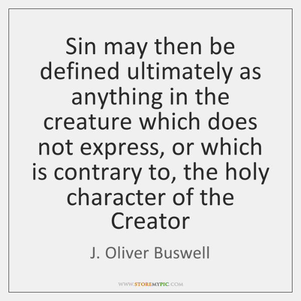 Sin may then be defined ultimately as anything in the creature which ...
