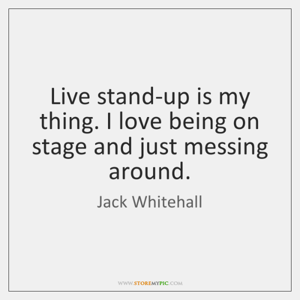 Live Stand Up Is My Thing I Love Being On Stage And Just
