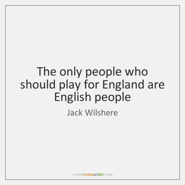 The only people who should play for England are English people