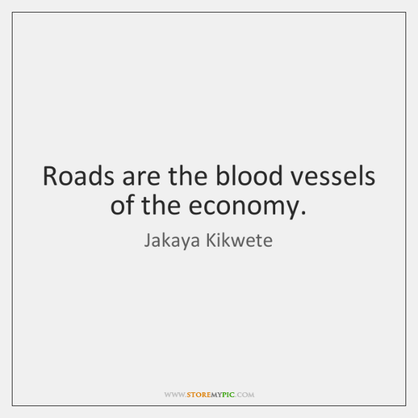 Roads are the blood vessels of the economy.