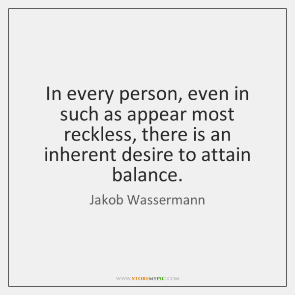 In every person, even in such as appear most reckless, there is ...