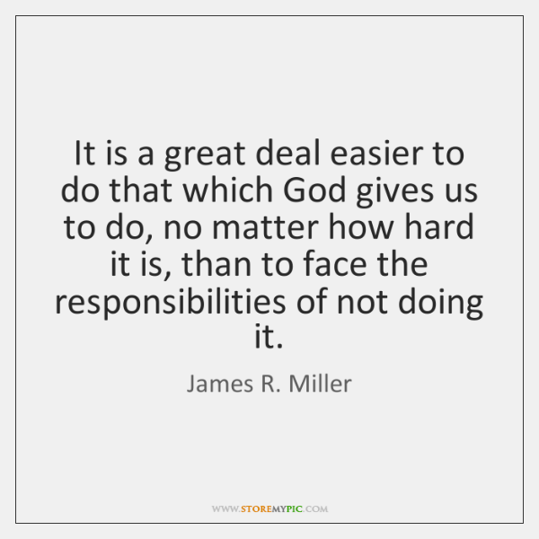 It is a great deal easier to do that which God gives ...