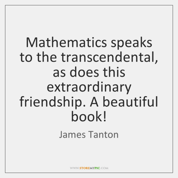 Mathematics speaks to the transcendental, as does this extraordinary friendship. A beautiful ...