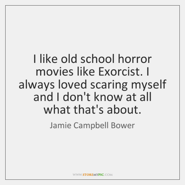 Old School Panties Quote: I Like Old School Horror Movies Like Exorcist. I Always