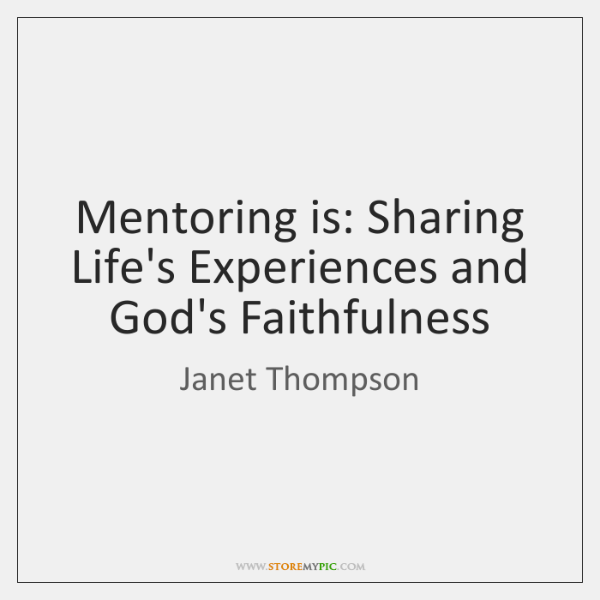 Mentoring is: Sharing Life's Experiences and God's Faithfulness