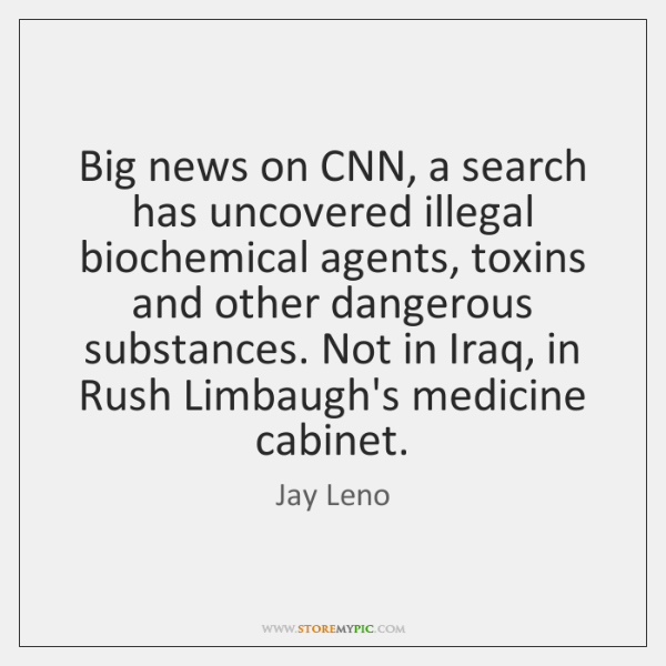 Big news on CNN, a search has uncovered illegal biochemical agents, toxins ...
