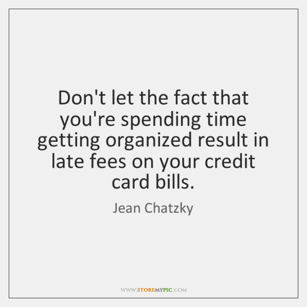 Don't let the fact that you're spending time getting organized result in ...