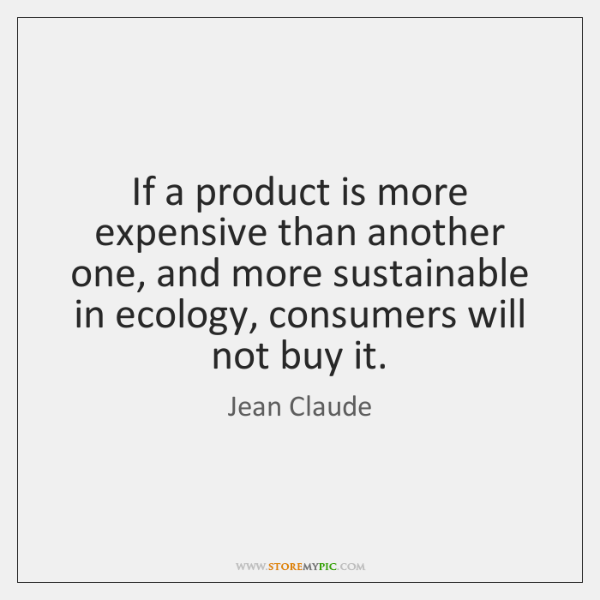 If a product is more expensive than another one, and more sustainable ...