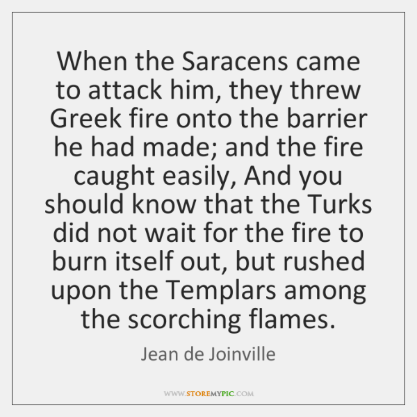When the Saracens came to attack him, they threw Greek fire onto ...