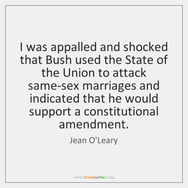I was appalled and shocked that Bush used the State of the ...