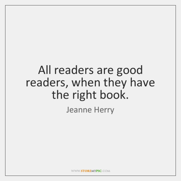 All readers are good readers, when they have the right book.