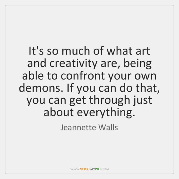 It's so much of what art and creativity are, being able to ...