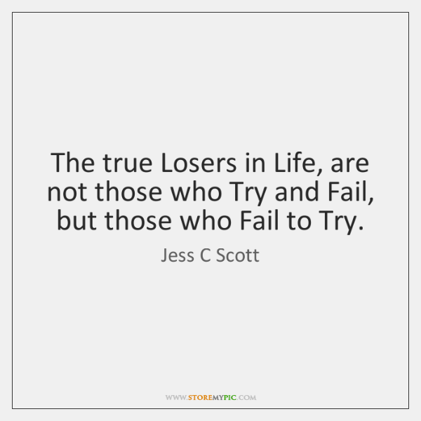The True Losers In Life Are Not Those Who Try And Fail