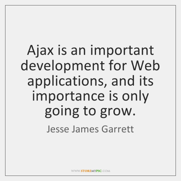 Ajax is an important development for Web applications, and its importance is ...