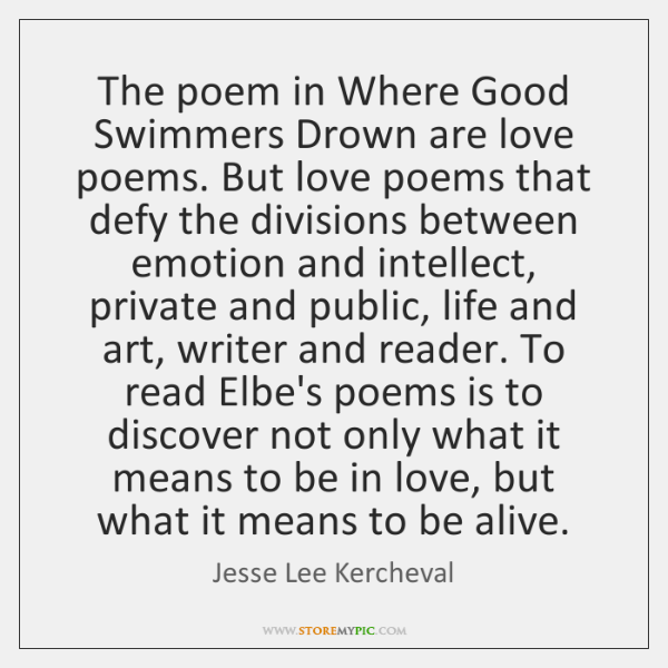 The poem in Where Good Swimmers Drown are love poems. But love ...