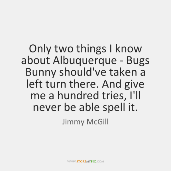 Only two things I know about Albuquerque - Bugs Bunny should've taken ...