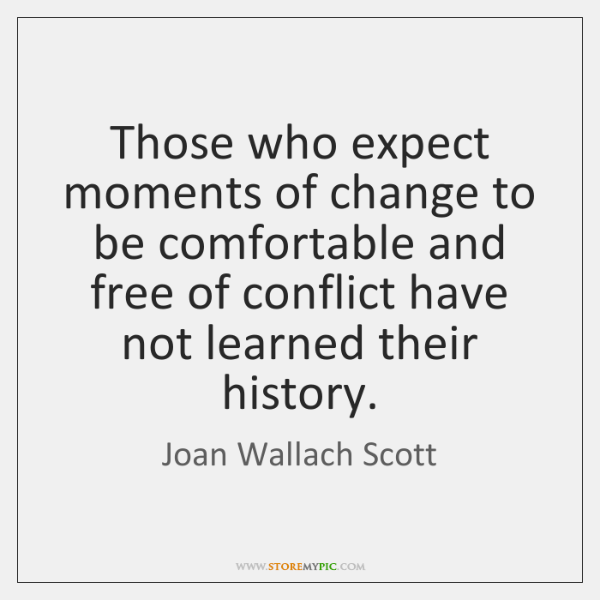 Those who expect moments of change to be comfortable and free of ...