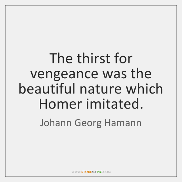The thirst for vengeance was the beautiful nature which Homer imitated.