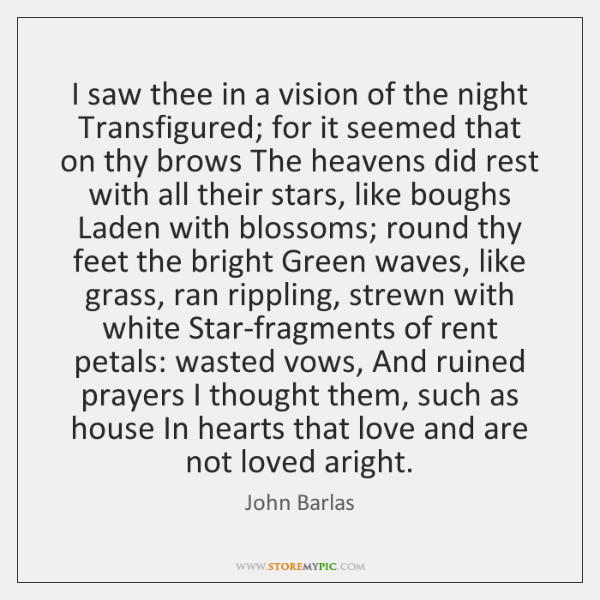 I saw thee in a vision of the night Transfigured; for it ...