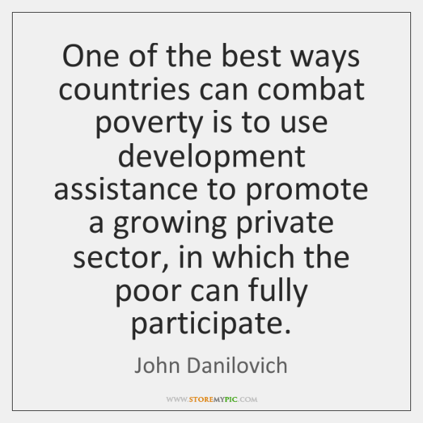 One of the best ways countries can combat poverty is to use ...