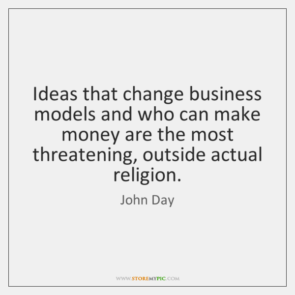 Ideas that change business models and who can make money are the ...