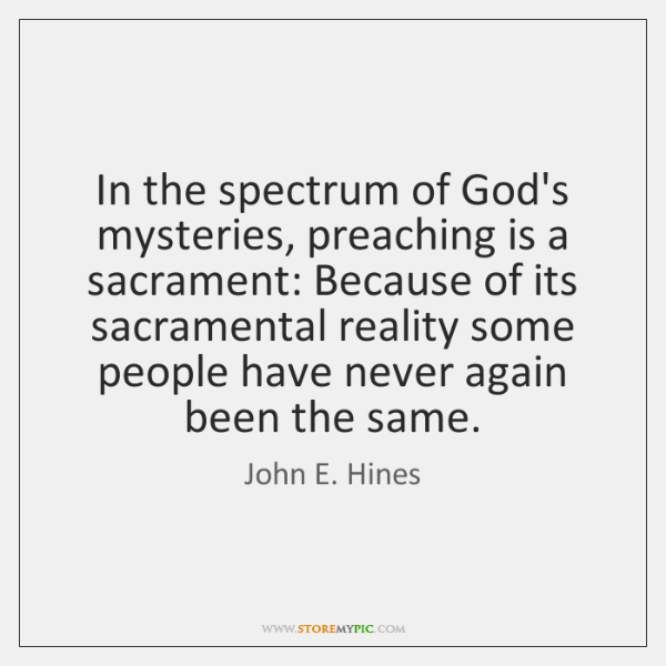 In the spectrum of God's mysteries, preaching is a sacrament: Because of ...