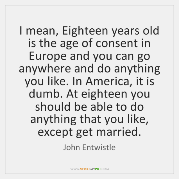 I mean, Eighteen years old is the age of consent in Europe ...