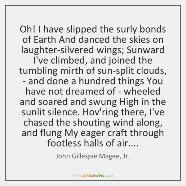 Oh! I have slipped the surly bonds of Earth And danced the ...