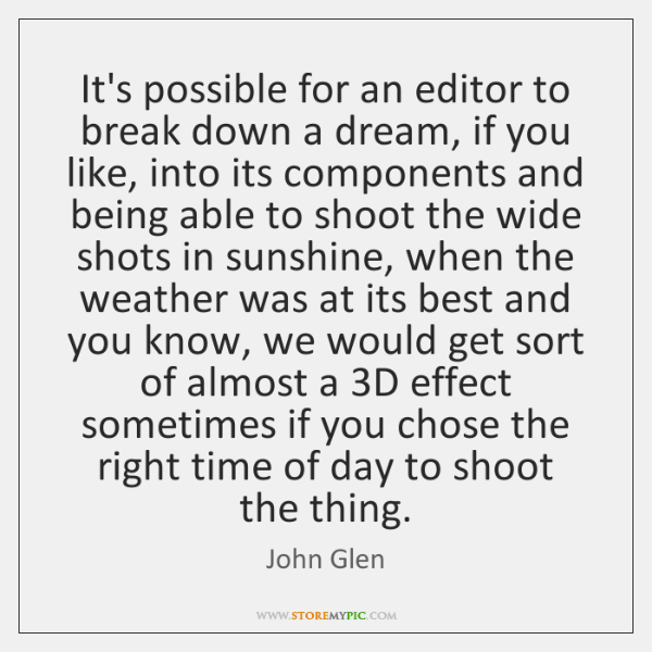 It's possible for an editor to break down a dream, if you ...