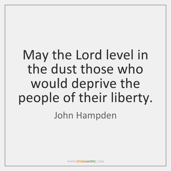 May the Lord level in the dust those who would deprive the ...